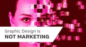Graphic design, visual marketing, graphic design is not marketing