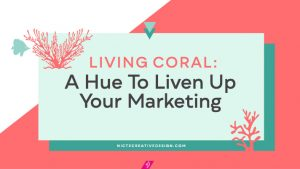 Living Coral: A Hue To Liven Up Your Marketing, Living Coral, Pantone, Pantone Color of the year, color theory, color tips for marketing, color tips for branding, color tips
