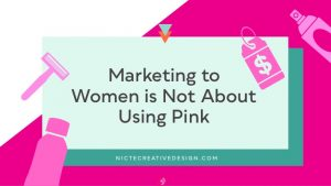 Marketing to Women is Not About Using Pink by Nicte Creative Design