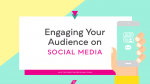 Engaging your audience on social media