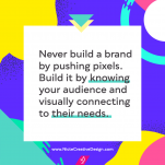 A quote graphic on the power of building a brand that visually connects with your audience and their needs.