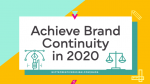 Achieve Brand Continuity in 2020