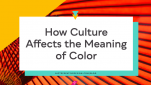 How Culture Affects the Meaning of Color Title Graphic